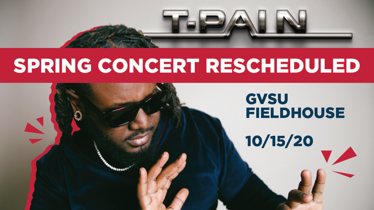 Spring Concert Rescheduled T-Pain the rapper GVSU Fieldhouse 10/15/20