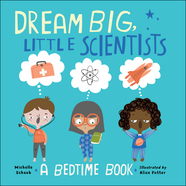 Dream Big, Little Scientists: A Bedtime book by Michelle Schaub, illus. Alice Potter