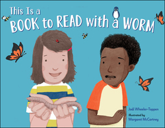 This is a Book to Read with a Worm by Jodi Wheeler-Toppen, illus. Margaret McCartney