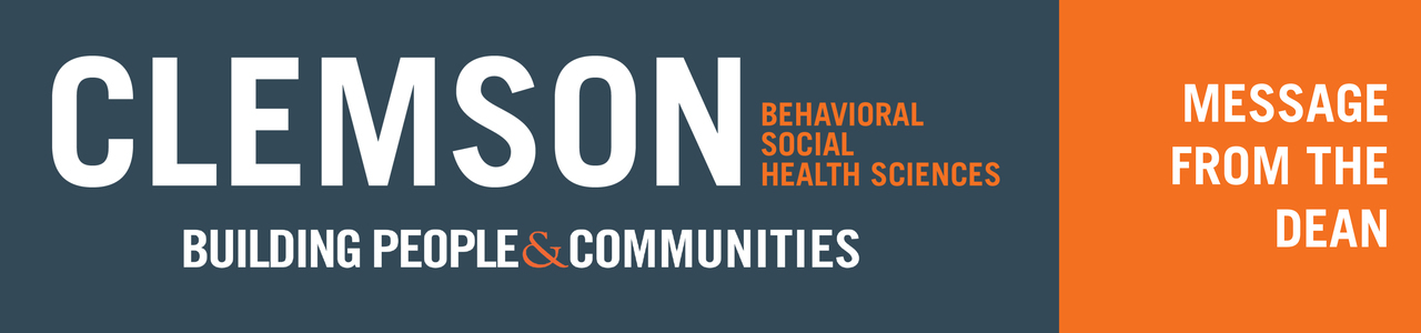 Message from the Dean - Clemson University College of Behavioral, Social and Health Sciences