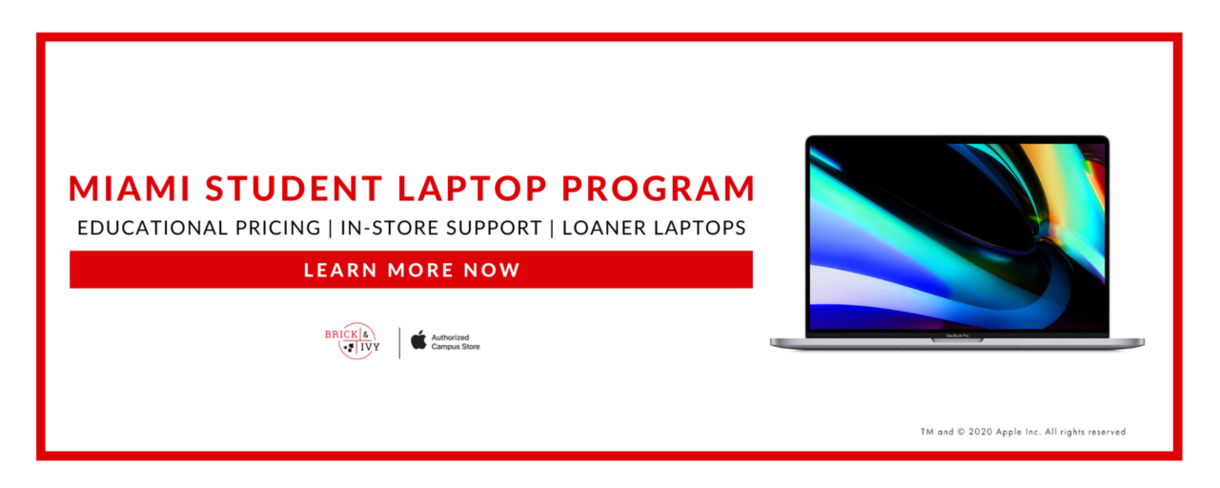 Miami Student Laptop Program: Educational Pricing | In-Store Support | Loaner Laptops. Learn more now. Brick & Ivy - Authorized Campus Store