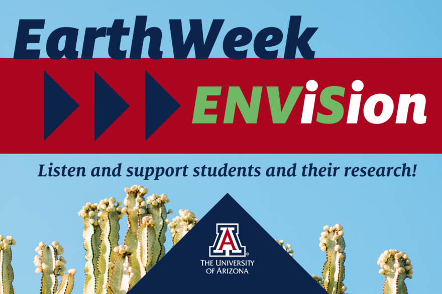 Students share their research each spring during EarthWeek at the University of Arizona