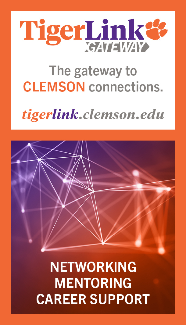 TigerLink Gateway. The gateway to Clemson connections. tigerlink.clemson.edu. Networking. Mentoring. Career Support.