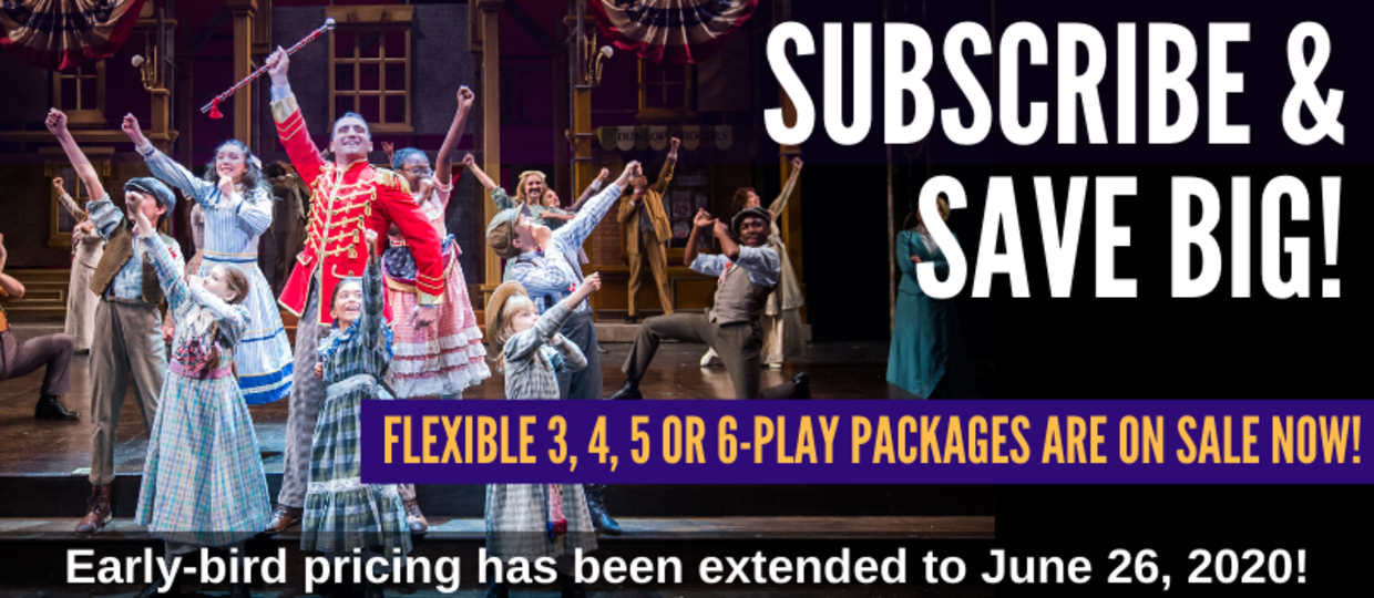 Join us for our 2020-21 Season as a subscriber and save big!