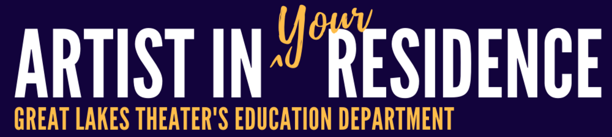 Artist in (Your) Residence - Great Lakes Theater's Education Department