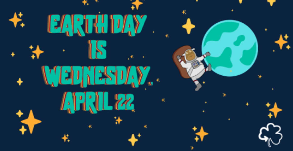Graphic that reads Earth Day is Wednesday April 22.
