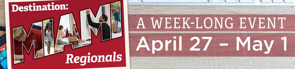 Destination: Miami Regionals A week-long event April 27 - May 1