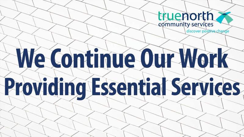 TrueNorth: We Continue Our Work Providing Essential Services