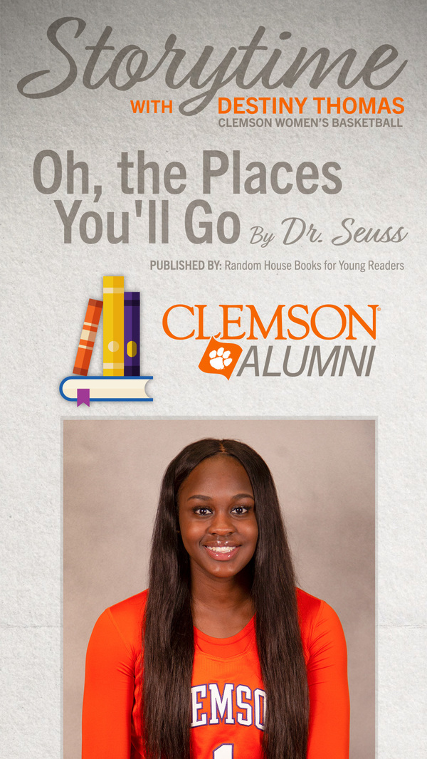 Storytime with Destiny Thomas, Clemson Women's Basketball. Oh, the Places You'll Go by Dr. Seuss. Punlished by Random House Books for Young Readers. Clemson Alumni.