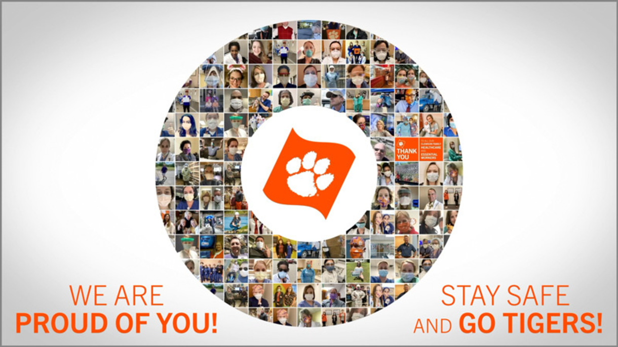 To our Clemson Family Healthcare and Essential Workers. Thank you. We are proud of you. Stay Safe and Go Tigers.
