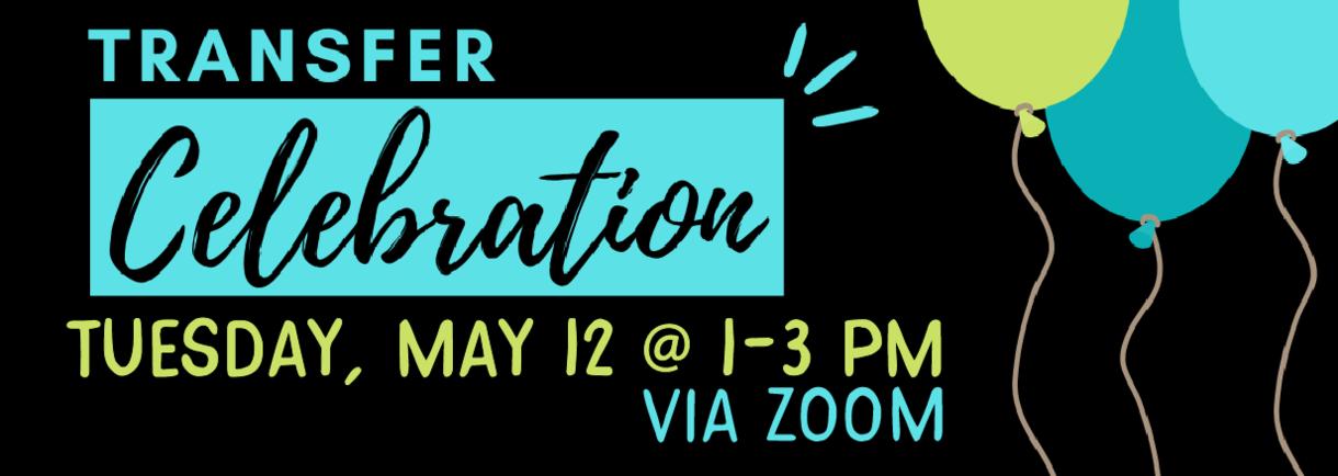 Virtual Transfer Celebration on Tuesday, May 12 @ 1-3 p.m. via Zoom