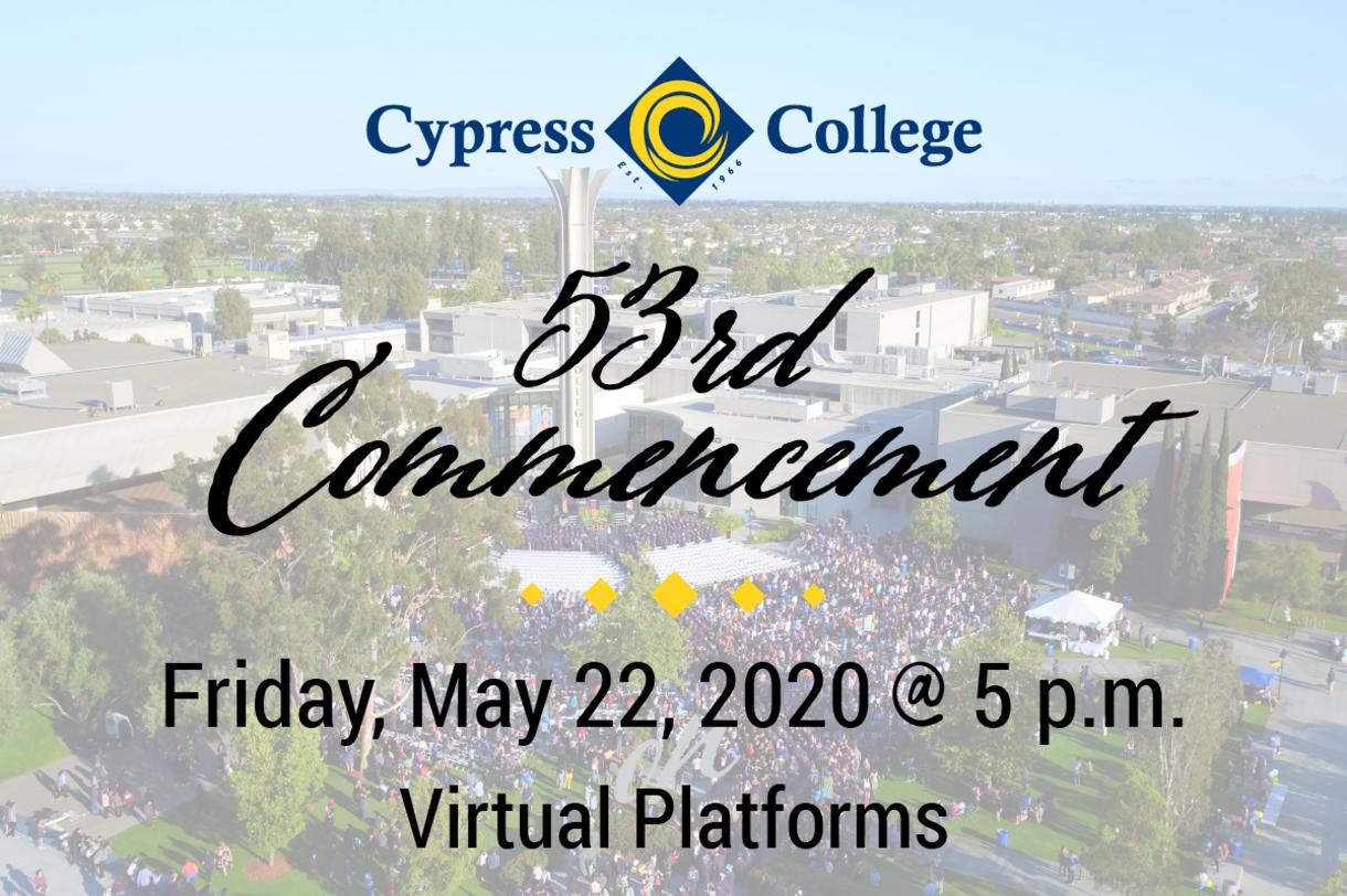 Cypress College 53rd Commencement - Friday, May 22, 2020, at 5 p.m. on Virtual Platforms