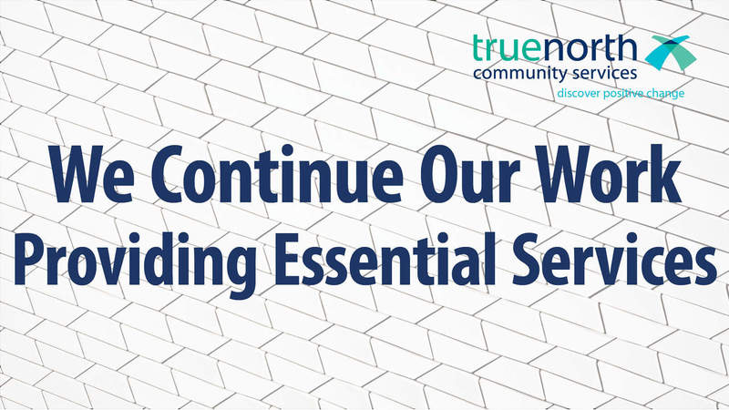 TrueNorth: We Continue Our Work Providing Essential Services