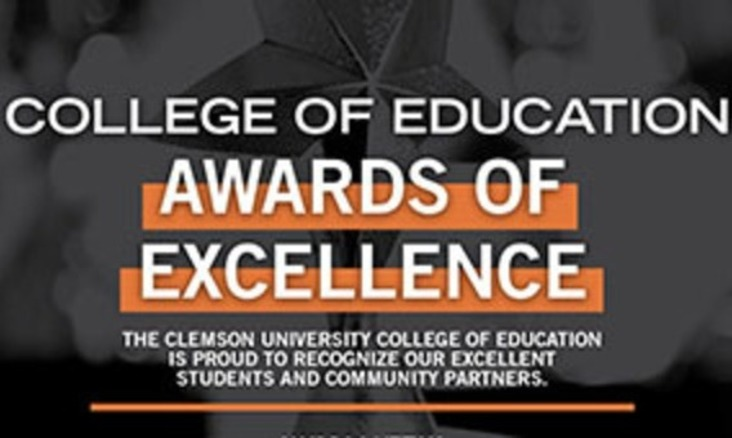 College of Education Awards of Excellence The Clemson Universtiy College of Education is proud to recgonize our excellent students and community partners.