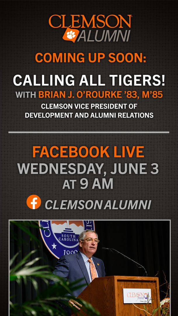 Clemson Alumni Coming up soon: Calling all Tigers with Brian J. O'Rourke '83, M'85 Clemson Vice President of Development and Alumni Relations Facebook Live Wednesday, June 3 at 9 am