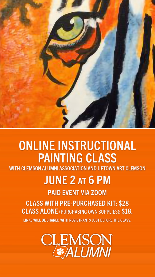 Online Instructional Painting lass with Clemson Alumni Association and Uptown Art Clemson June 2 at 6pm Paid Event via Zoom. Class with pre-purchased kit:$28 Class alone (purchasing own supplies): $18 Link will be shared with registrants just before the class Clemson Alumni