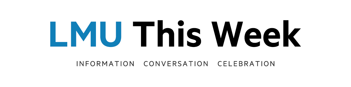 LMU This Week   Information, Conversation, Celebration