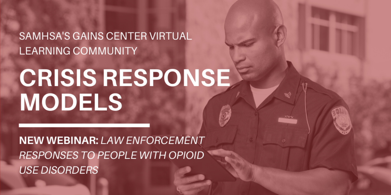 Crisis Response Models Part 4: Law Enforcement Responses to People with Opioid Use Disorders