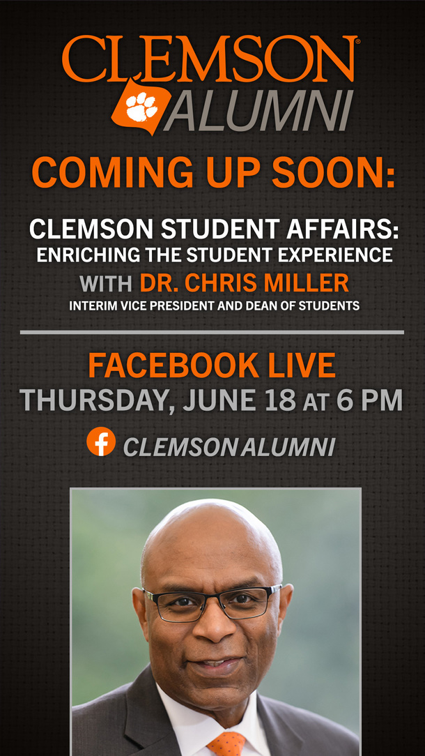Clemson Alumni Coming Up Soon: Clemson Student Affairs: Enriching the Student Experience with Dr. Chris Miller Interim VP and Dean of Students. Facebook Live, Thursday June 18 at 6pm. Clemson Alumni