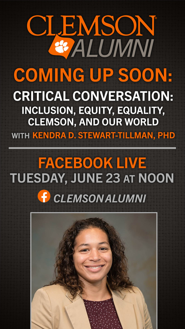 Clemson Alumni - Coming Up Soon: Critical Conversation: Inclusion, Equality, Clemson and Our World with Kendra Stewart-Tillman, PhD Facebook Live Tuesday June 23 at Noon Clemson Alumni