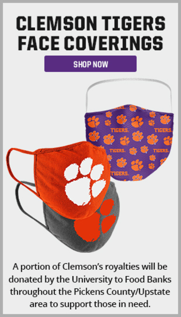 Clemson Tigers Face Coverings. Shop Now. A portion of Clemson's royalties will be donated by the University to Food Banks throughout the Pickens County/Upstate area to support those in need.
