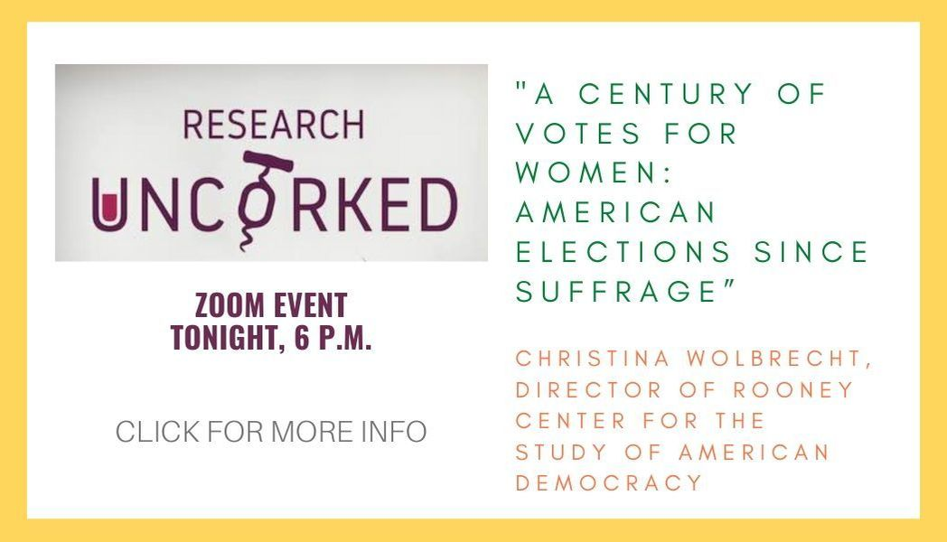 """Research Uncorked Zoom event is scheduled tonight. The speaker is Christina Wolbrecht, director of the Rooney Center for the Study of American Democracy. Click for more information on this event, titled """"A Century of Votes for Women: American Elections Since Suffrage"""""""