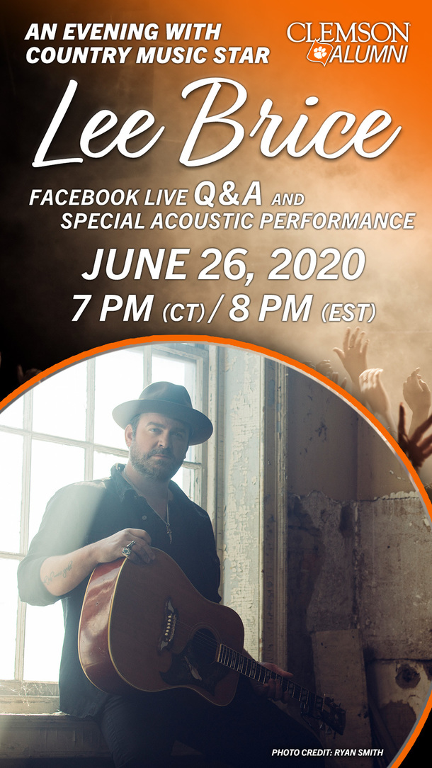 An evening with Country Music Star Lee Brice. Facebook Live Q&A and special acoustic performance 7 CT 8 EST June 26, 2020 Clemson Alumni