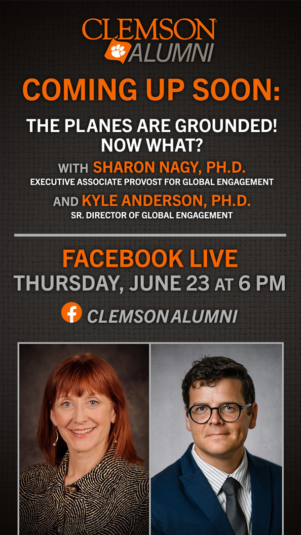 Clemson Alumni Coming Up Soon: The Planes are Grounded! Now What? with Sharon Nagy PhD Executive Associate Provost for Global Engagement and Kyle Anderson PhD Se. Director of Global Engagement. Facebook Live Thursday June 23 and 6pm Clemson Alumni