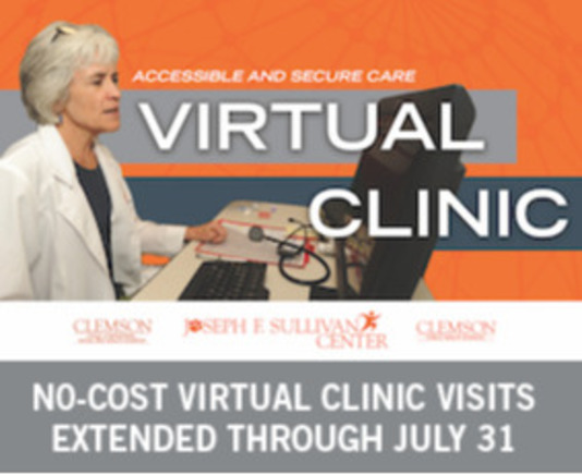 Accessible and Secure Care Virtual Clinic No-cost virtual clinic visits extended though July 31 Clemson College of Behaviora, Social and Health Sciences, Joseph F Sullivan Center, Clemson Public Health Sciences
