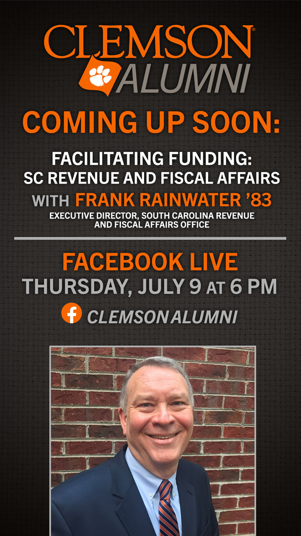 Clemson Alumni Coming Up Soon: Facilitating Funding: SC Revenue and Fiscal Affairs with Frank Rainwater '83 Executive Director SC Revenuw and Fiscal Affairs Office Facebook Live Thursday July at 6pm. Clemson Alumni