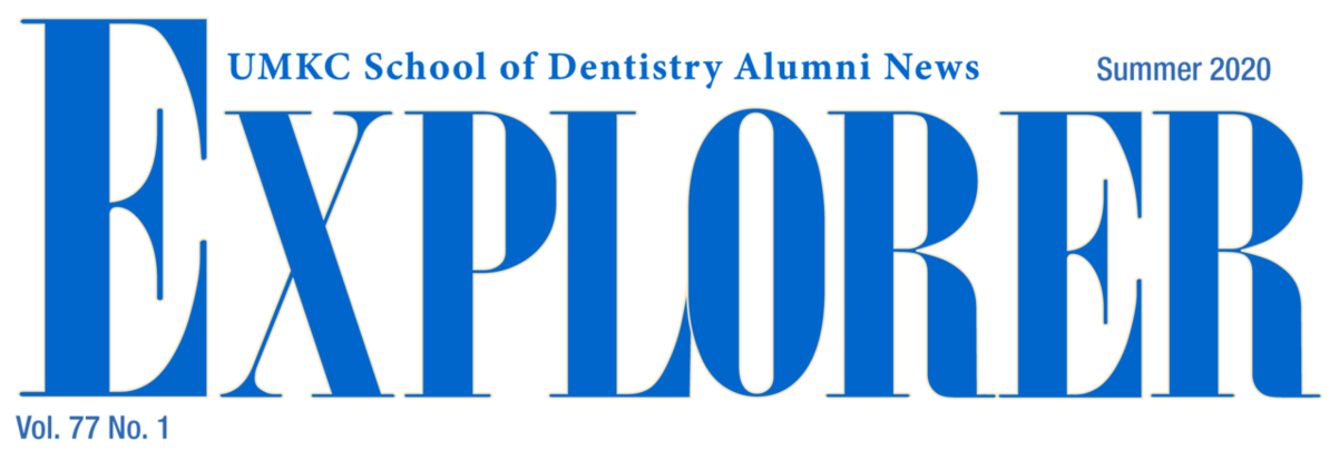 Explorer. UMKC School of Dentistry Alumni News. Volumne 77, Number 1. Summer 2020.