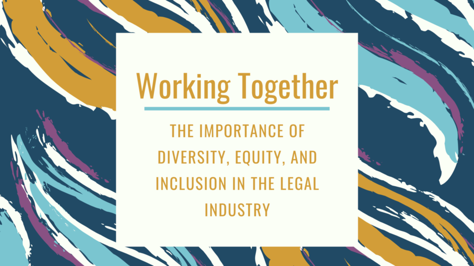 Working Together: The Importance of Diversity, Equity, and Inclusion in the Legal Industry