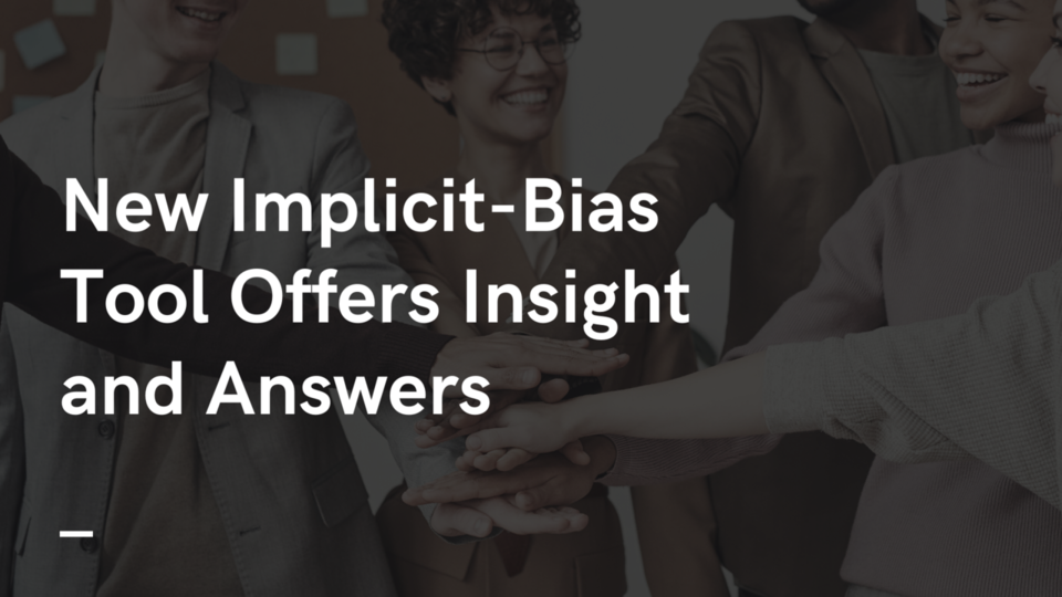 New implicit-bias tool offers insight and answers
