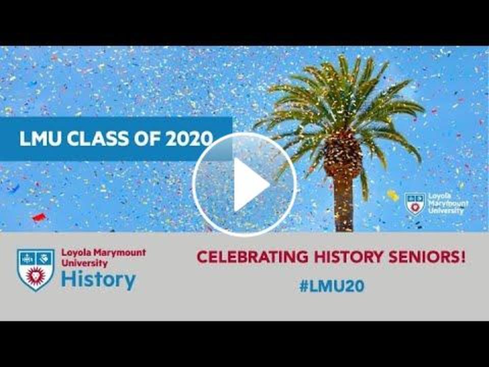 Commencement celebration video for graduating History seniors #LMU20