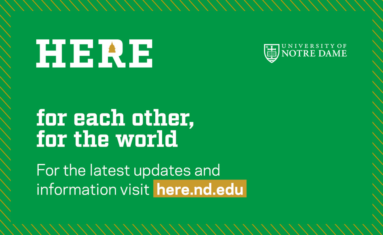 Graphic that says here for each other, for the world. Visit here.nd.edu foe coronavirus campus updates