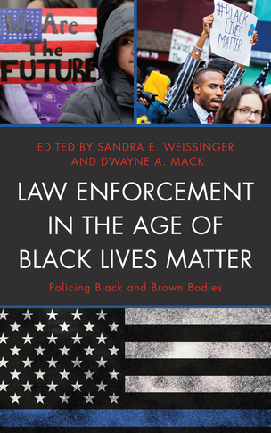 Law Enforcement in the Age of Black Lives Matter: Policing Black and Brown Bodies
