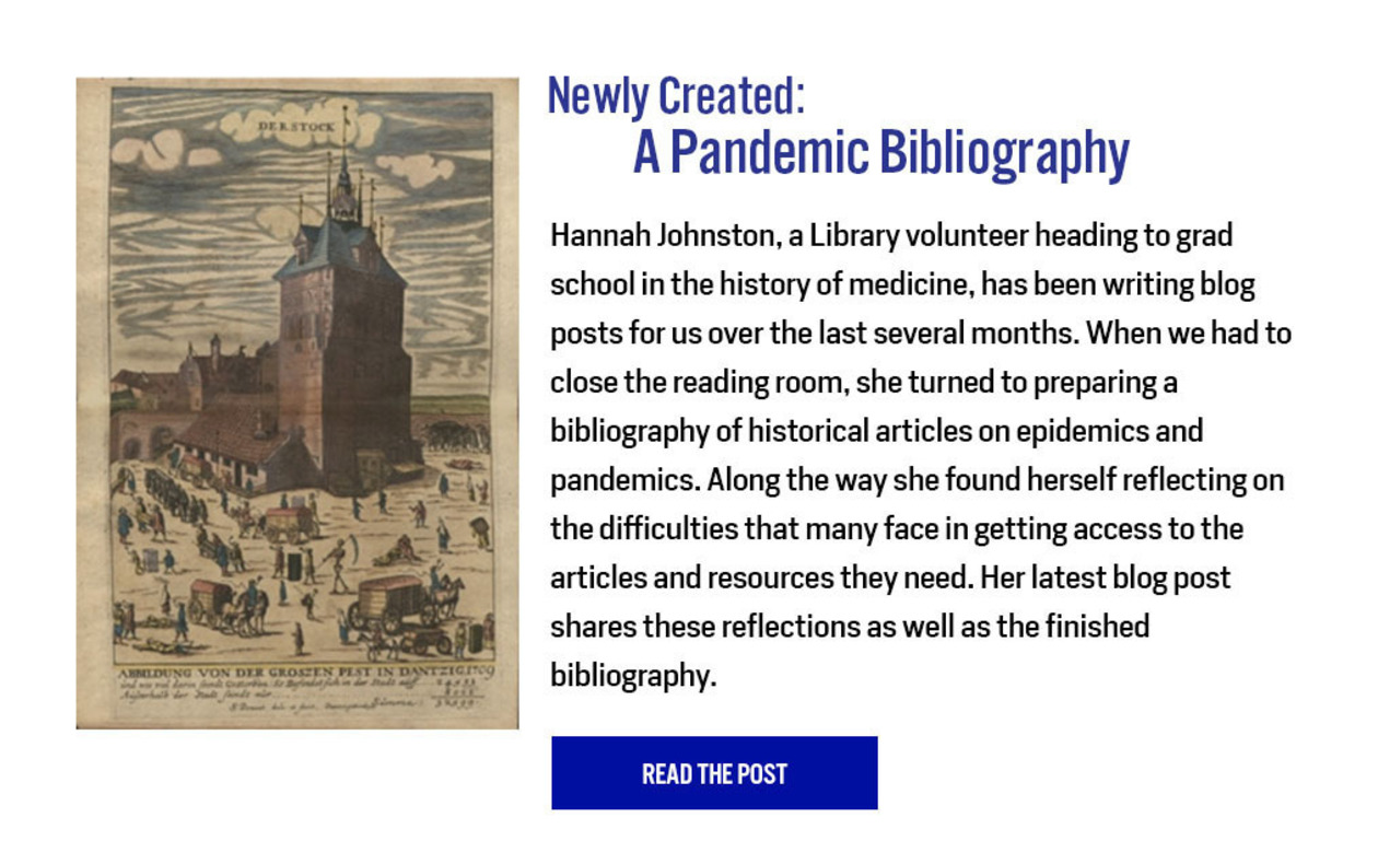 Newly Created: A Pandemic Bibliography - https://nyamcenterforhistory.org/2020/07/20/reflections-on-past-pandemics-a-bibliography-of-historical-articles/