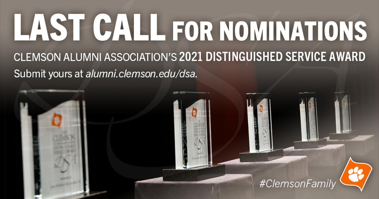 Last Call for Nominations Clemson Alumni Association's 2021 Distinguished Service Award. Submit your at alumni.clemson.edu/dsa