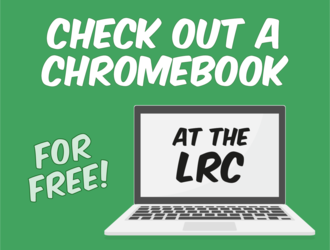 Check out a chromebook for free at the LRC!