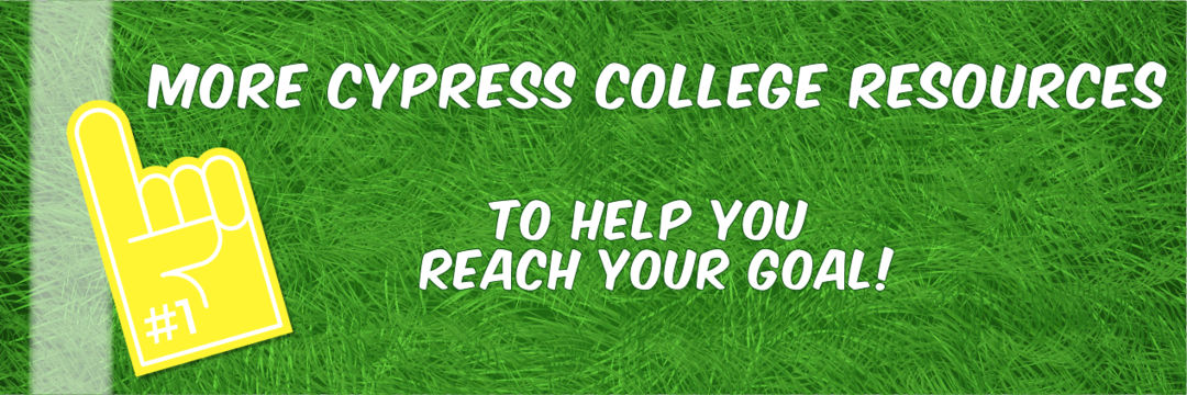 More Cypress College Resources to help you reach your goal!