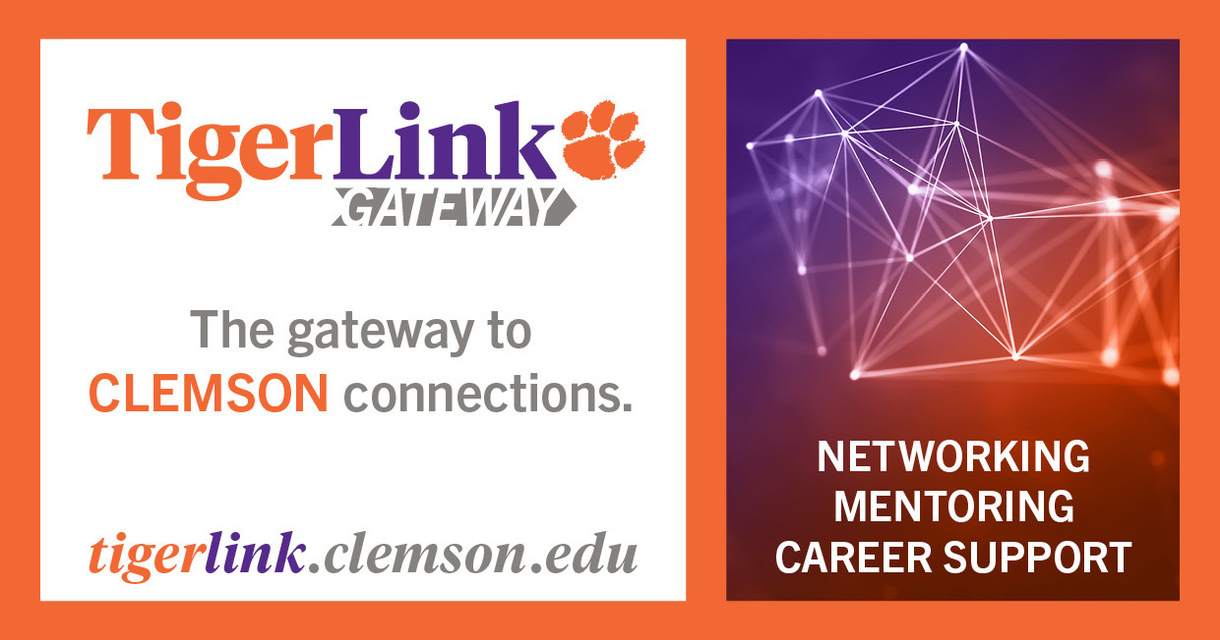 TigerLink Gateway The gateway to Clemson connections. tigerlink.clemson.edu. Networking. Mentoring. Career Support.