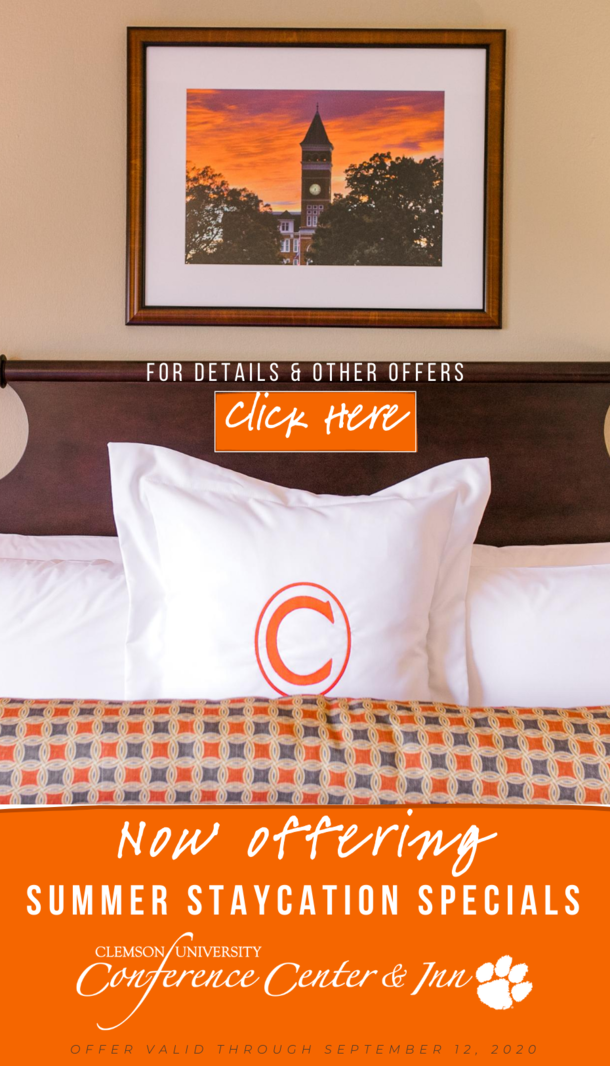 For details and other offers Click Here. Now offering summer staycation specials Clemson University Conference Center and Inn Offer Valid Through September 12, 2020