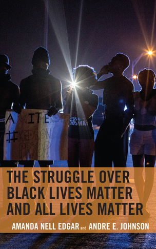 The Struggle over Black Lives Matter and All Lives Matter