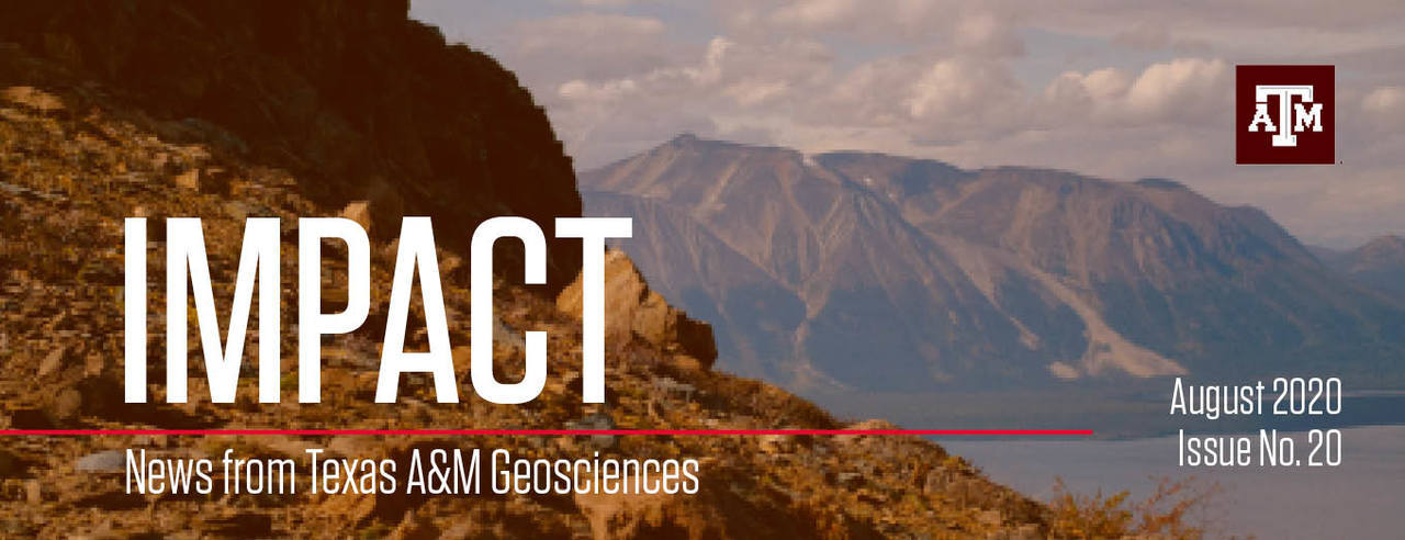 Masthead image for Impact newsletter: News from Texas A&M Geosciences, August 2020, Issue number 20