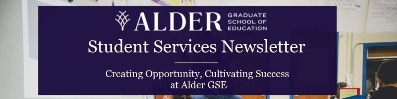 Student Services Newsletter: Creating Opportunity, Cultivating Success at Alder GSE