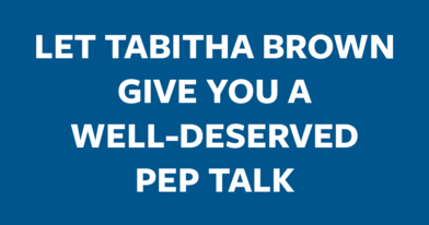 Let Tabitha Brown give you a well-deserved pep talk.