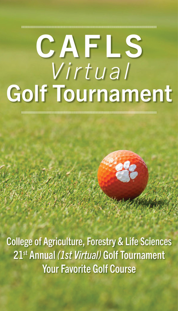 CAFLS Virtual Golf Tournament College of Agriculture, Forestry & Life Sciences 21st Annual (1st Virtual) Golf Tournament Your Favorite Golf Course
