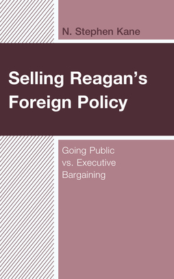 Selling Reagan's Foreign Policy: Going Public vs. Executive Bargaining