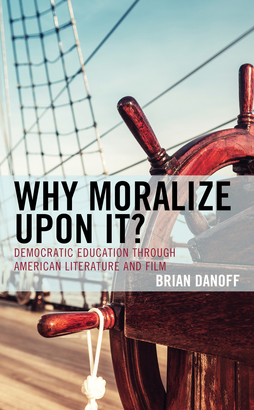 Why Moralize upon It?: Democratic Education through American Literature and Film