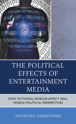 The Political Effects of Entertainment Media: How Fictional Worlds Affect Real World Political Perspectives